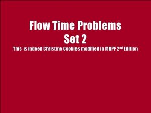 Flow Time Problems Set 2 This is indeed