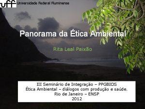 Universidade Federal Fluminense Panorama da tica Ambiental Rita