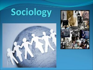 Sociology What is Sociology The social science discipline
