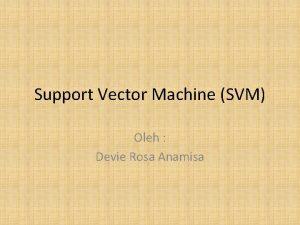 Support Vector Machine SVM Oleh Devie Rosa Anamisa