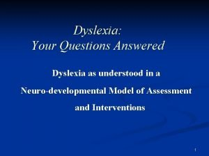 Dyslexia Your Questions Answered Dyslexia as understood in