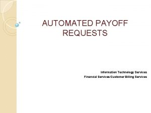 AUTOMATED PAYOFF REQUESTS Information Technology Services Financial ServicesCustomer