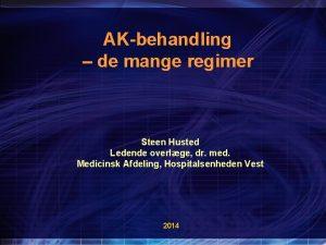 AKbehandling de mange regimer Steen Husted Ledende overlge