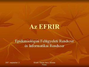 Az EFRIR Epidemiolgiai Felgyeleti Rendszer s Informatikai Rendszer