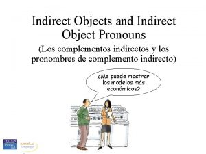Indirect Objects and Indirect Object Pronouns Los complementos