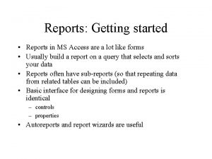Reports Getting started Reports in MS Access are