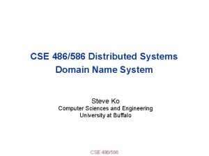 CSE 486586 Distributed Systems Domain Name System Steve