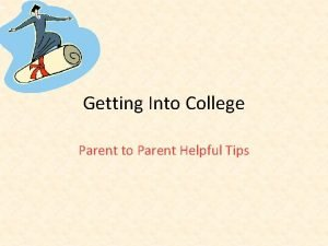 Getting Into College Parent to Parent Helpful Tips