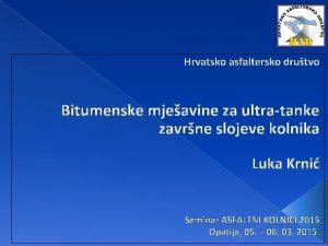 Hrvatsko asfaltersko drutvo Bitumenske mjeavine za ultratanke zavrne