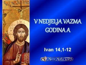 V NEDJELJA VAZMA GODINA A Ivan 14 1