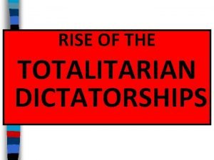RISE OF THE TOTALITARIAN DICTATORSHIPS Essential Questions Who
