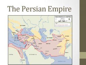 The Persian Empire Read p 132 135 of