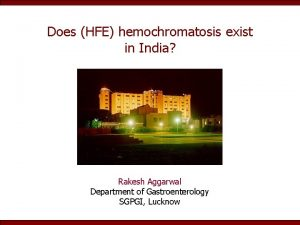 Does HFE hemochromatosis exist in India Rakesh Aggarwal