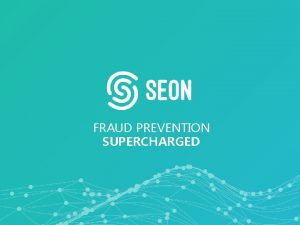 FRAUD PREVENTION SUPERCHARGED Digital fraud is an immense