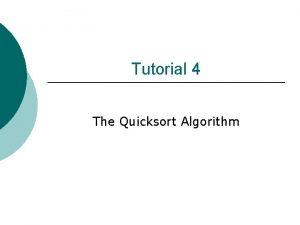 Tutorial 4 The Quicksort Algorithm Quick Sort Divide