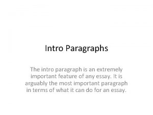 Intro Paragraphs The intro paragraph is an extremely