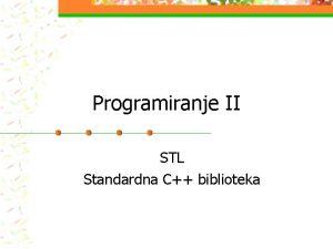 Programiranje II STL Standardna C biblioteka STL n