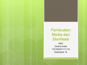 Pembuatan Media dan Sterilisasi Oleh Zesma Aulia 135100301111114