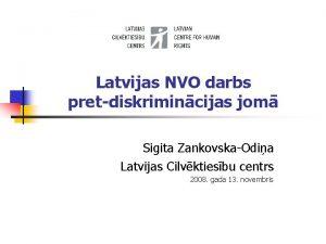 Latvijas NVO darbs pretdiskrimincijas jom Sigita ZankovskaOdia Latvijas