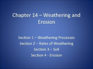 Chapter 14 Weathering and Erosion Section 1 Weathering