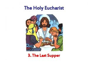 The Holy Eucharist 3 The Last Supper Jesus