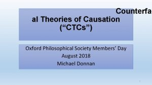 Counterfac al Theories of Causation CTCs Oxford Philosophical