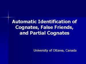 Automatic Identification of Cognates False Friends and Partial