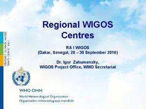 WMO Regional WIGOS Centres RA I WIGOS Dakar