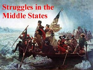 Struggles in the Middle States In June 1776