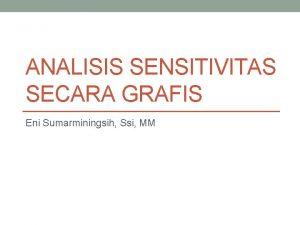 ANALISIS SENSITIVITAS SECARA GRAFIS Eni Sumarminingsih Ssi MM