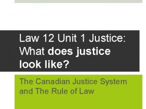 Law 12 Unit 1 Justice What does justice