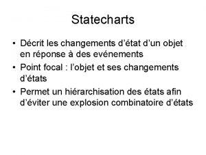 Statecharts Dcrit les changements dtat dun objet en