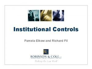Institutional Controls Pamela Elkow and Richard Fil Institutional