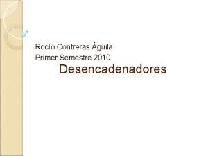 Roco Contreras guila Primer Semestre 2010 Desencadenadores Desencadenadores