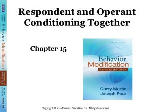 Respondent and Operant Conditioning Together Chapter 15 Copyright