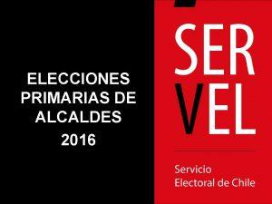 ELECCIONES PRIMARIAS DE ALCALDES 2016 Elecciones 2016 AGENDA