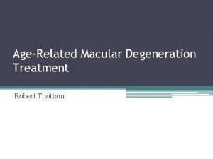 AgeRelated Macular Degeneration Treatment Robert Thottam Macular Degeneration