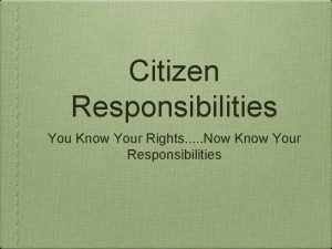 Citizen Responsibilities You Know Your Rights Now Know