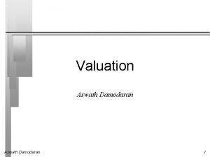 Valuation Aswath Damodaran 1 First Principles Invest in