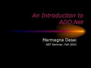An Introduction to ADO Net Marmagna Desai NET