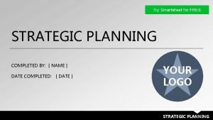 STRATEGIC PLANNING COMPLETED BY NAME DATE COMPLETED DATE