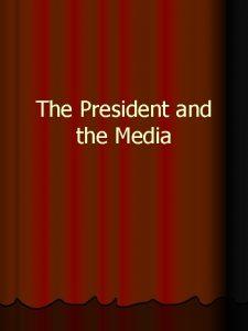 The President and the Media President Media Relationships