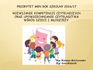 PRIORYTET MEN ROK SZKOLNY 201617 ROZWIJANIE KOMPETENCJI CZYTELNICZYCH