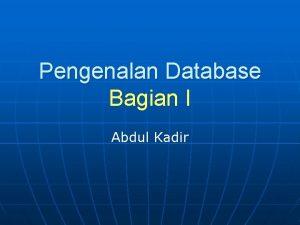Pengenalan Database Bagian I Abdul Kadir Pengertian Database