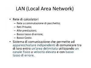 LAN Local Area Network Rete di calcolatori Rete