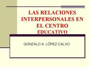 LAS RELACIONES INTERPERSONALES EN EL CENTRO EDUCATIVO GONZALO