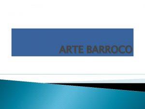 ARTE BARROCO DEFINICION La palabra barroco del S