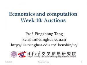 Economics and computation Week 10 Auctions Prof Pingzhong