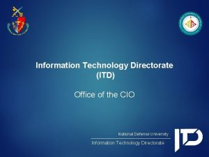 Information Technology Directorate ITD Office of the CIO