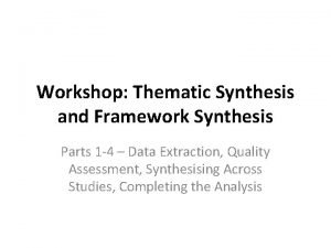 Workshop Thematic Synthesis and Framework Synthesis Parts 1